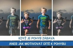 Když je pohyb zábava aneb Jak motivovat dítě k pohybu